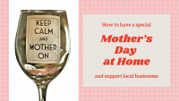 How to Have a Special Mother's Day at Home and Support Local Businesses